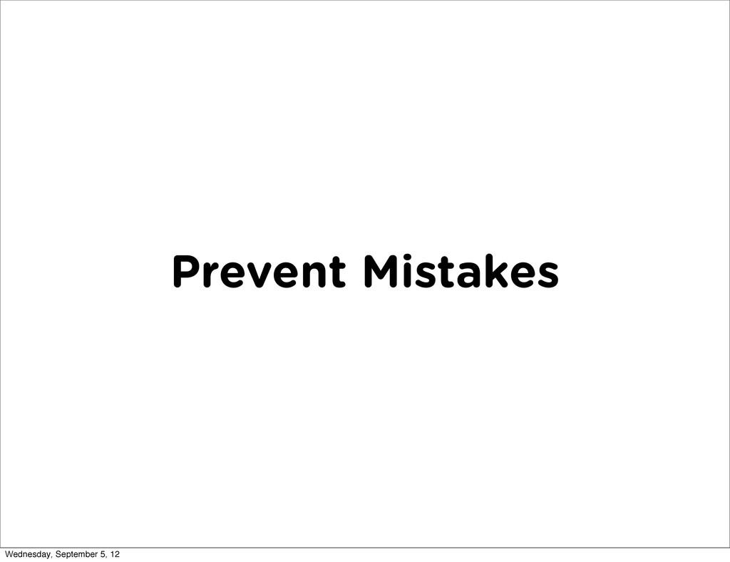 Prevent Mistakes Wednesday, September 5, 12
