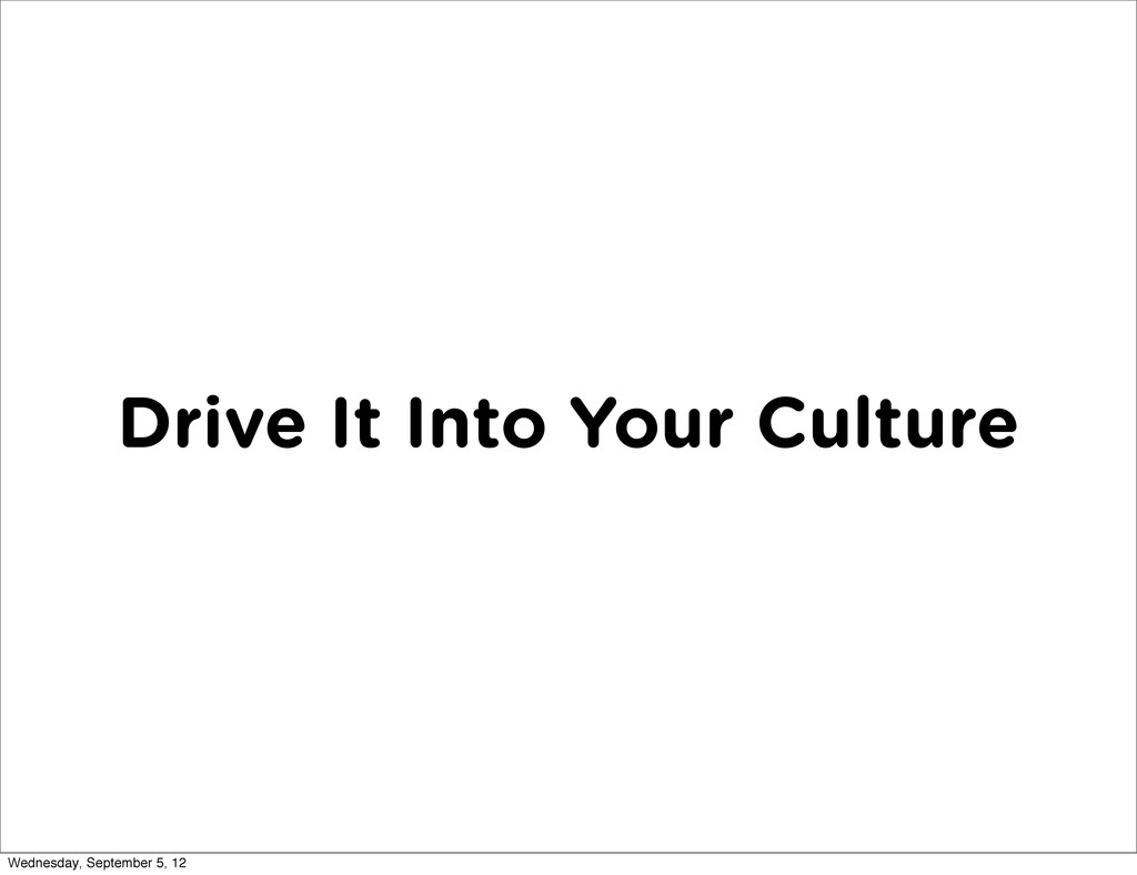 Drive It Into Your Culture Wednesday, September...