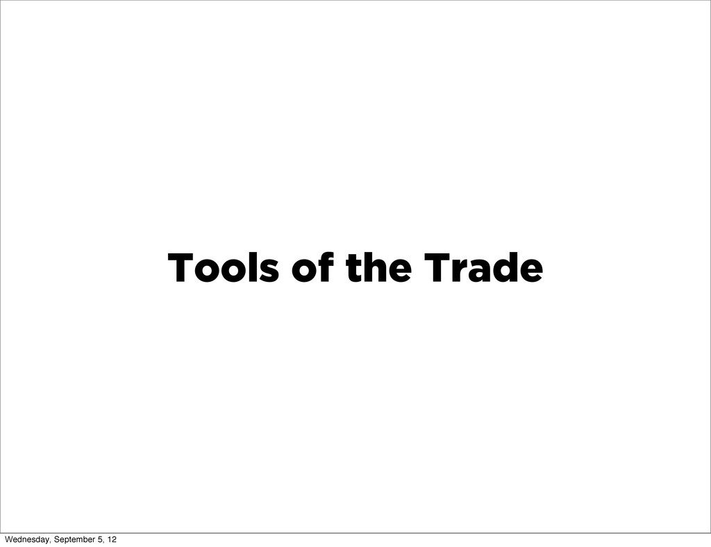 Tools of the Trade Wednesday, September 5, 12
