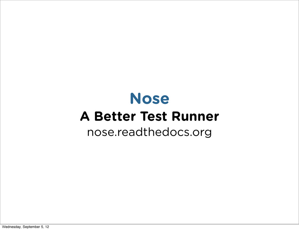 Nose A Better Test Runner nose.readthedocs.org ...