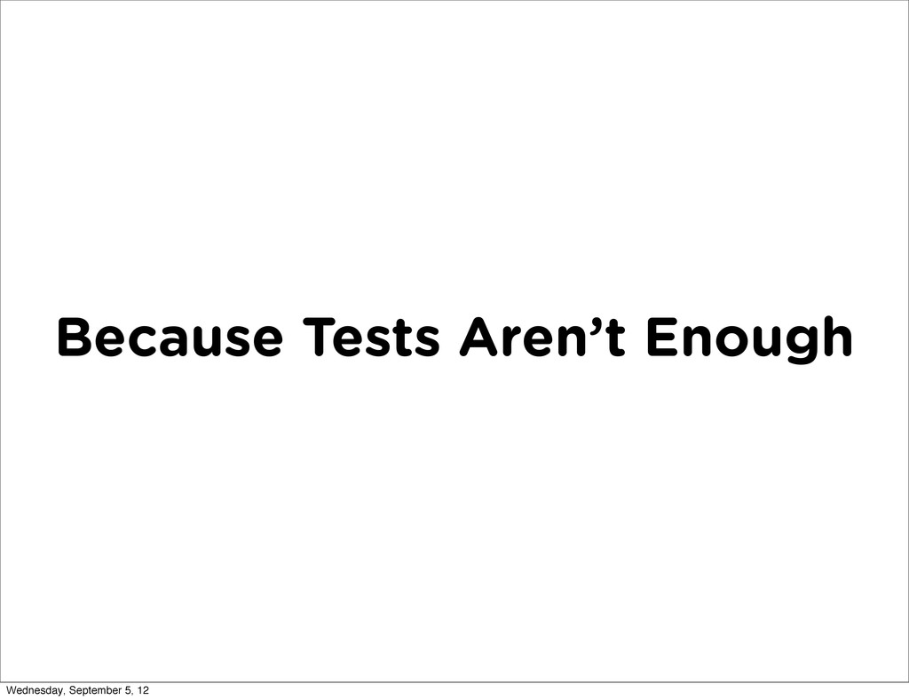 Because Tests Aren't Enough Wednesday, Septembe...