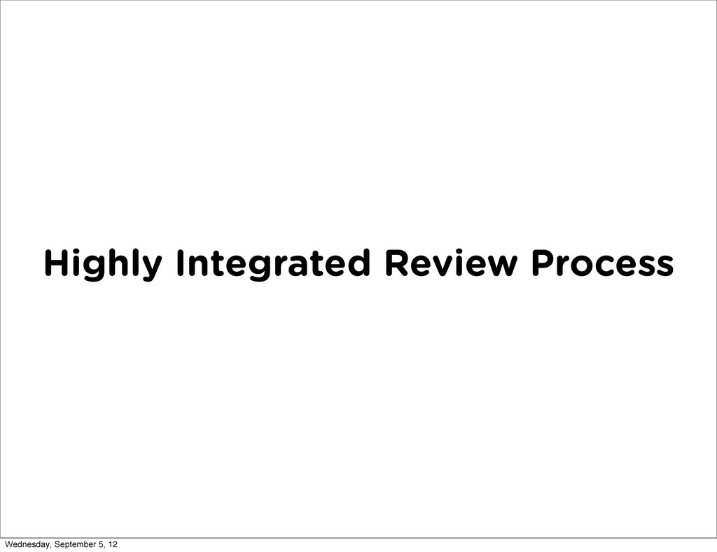 Highly Integrated Review Process Wednesday, Sep...