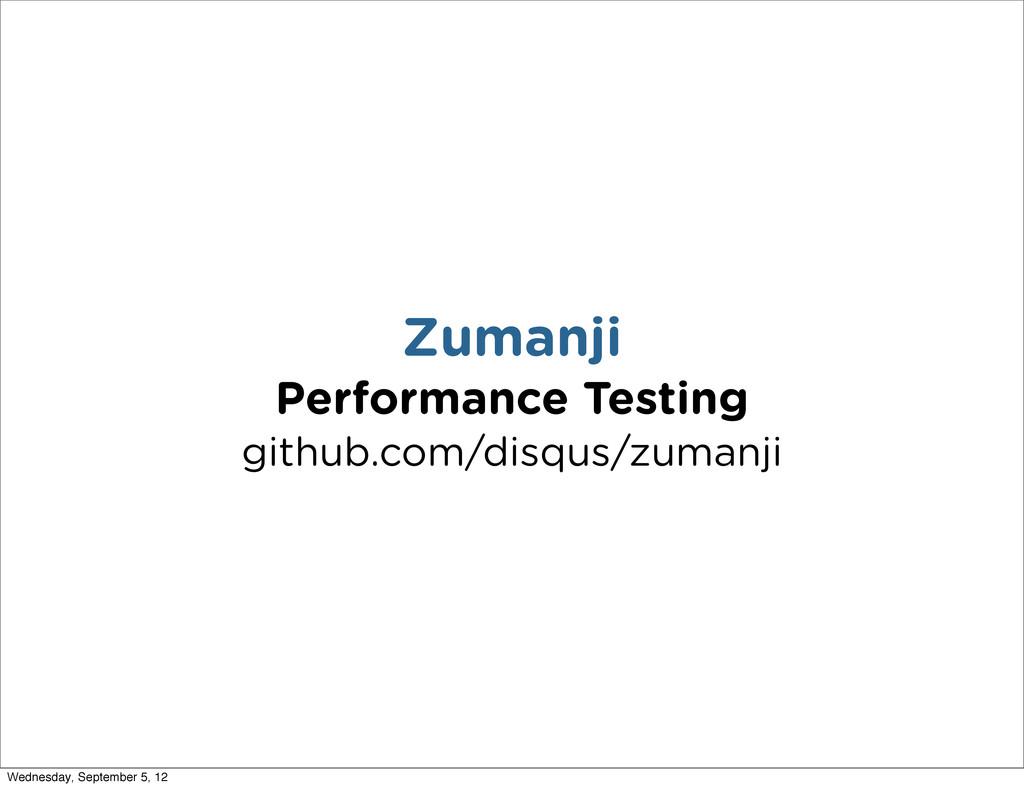 Zumanji Performance Testing github.com/disqus/z...