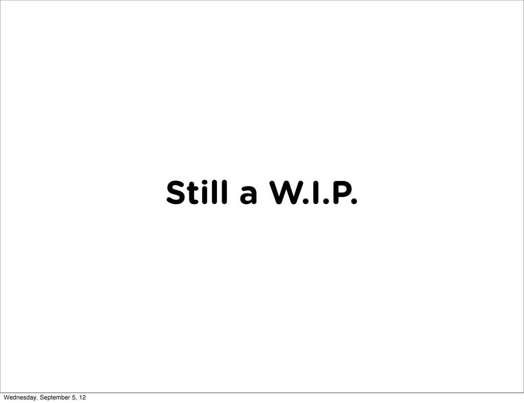 Still a W.I.P. Wednesday, September 5, 12