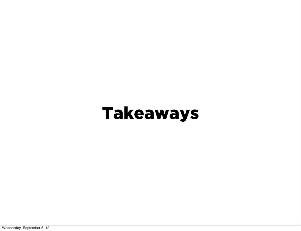 Takeaways Wednesday, September 5, 12