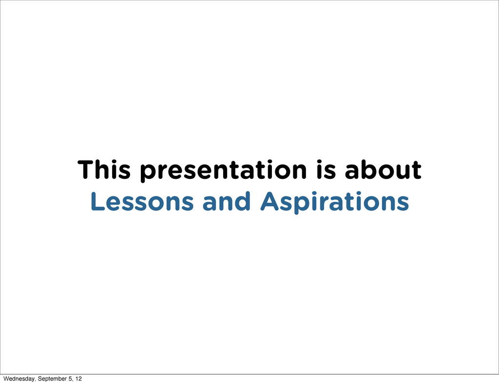 This presentation is about Lessons and Aspirati...