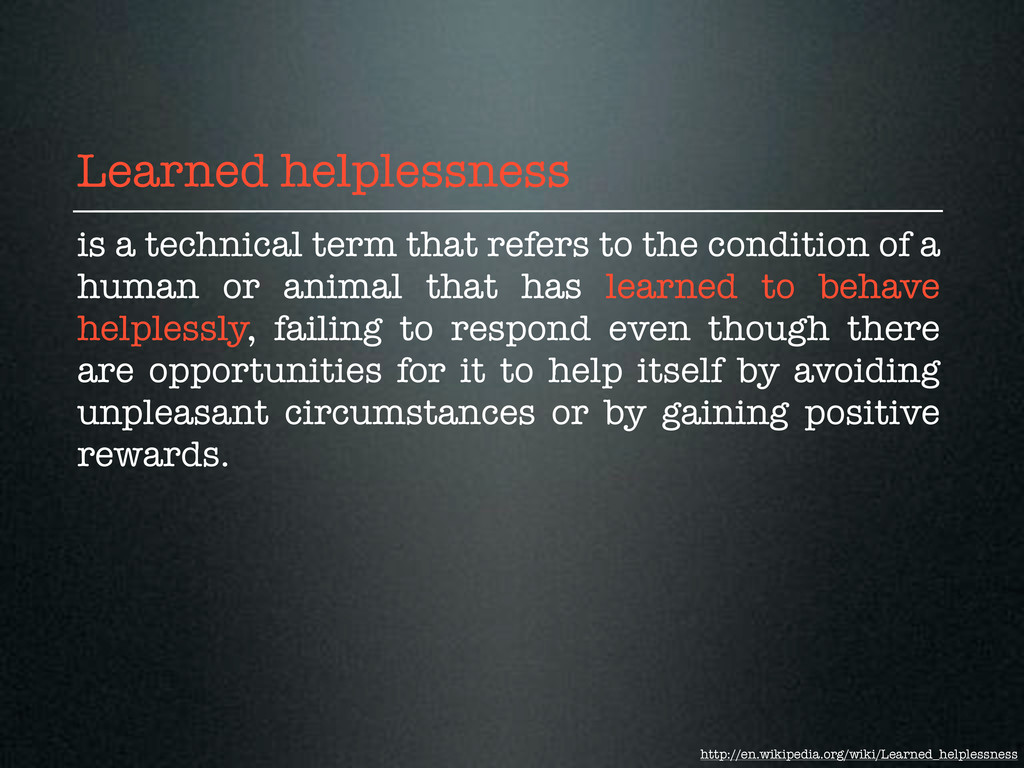 Learned helplessness is a technical term that r...