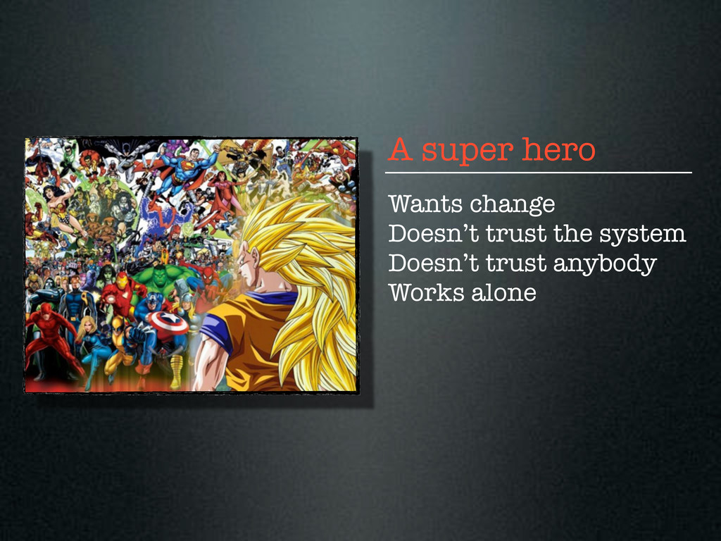 A super hero Wants change Doesn't trust the sys...