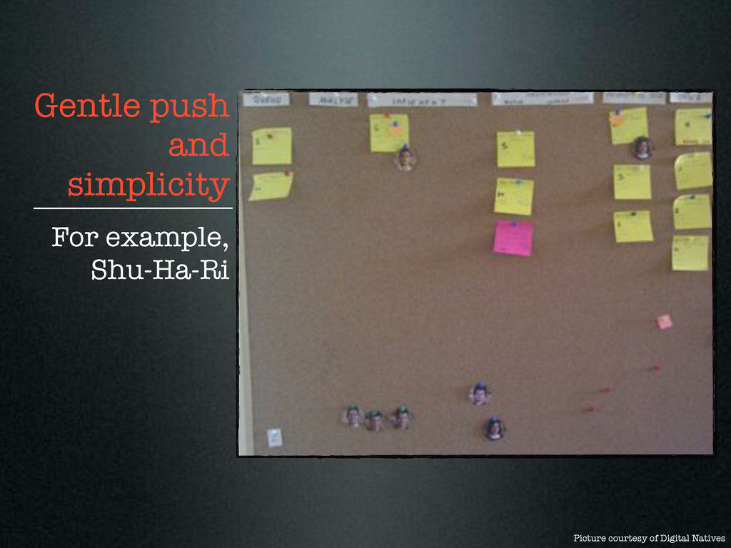 Gentle push and simplicity For example, Shu-Ha-...