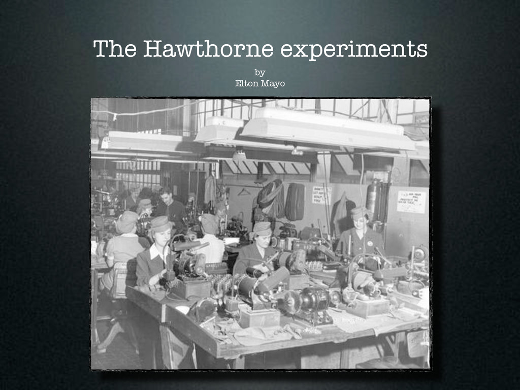 by Elton Mayo The Hawthorne experiments