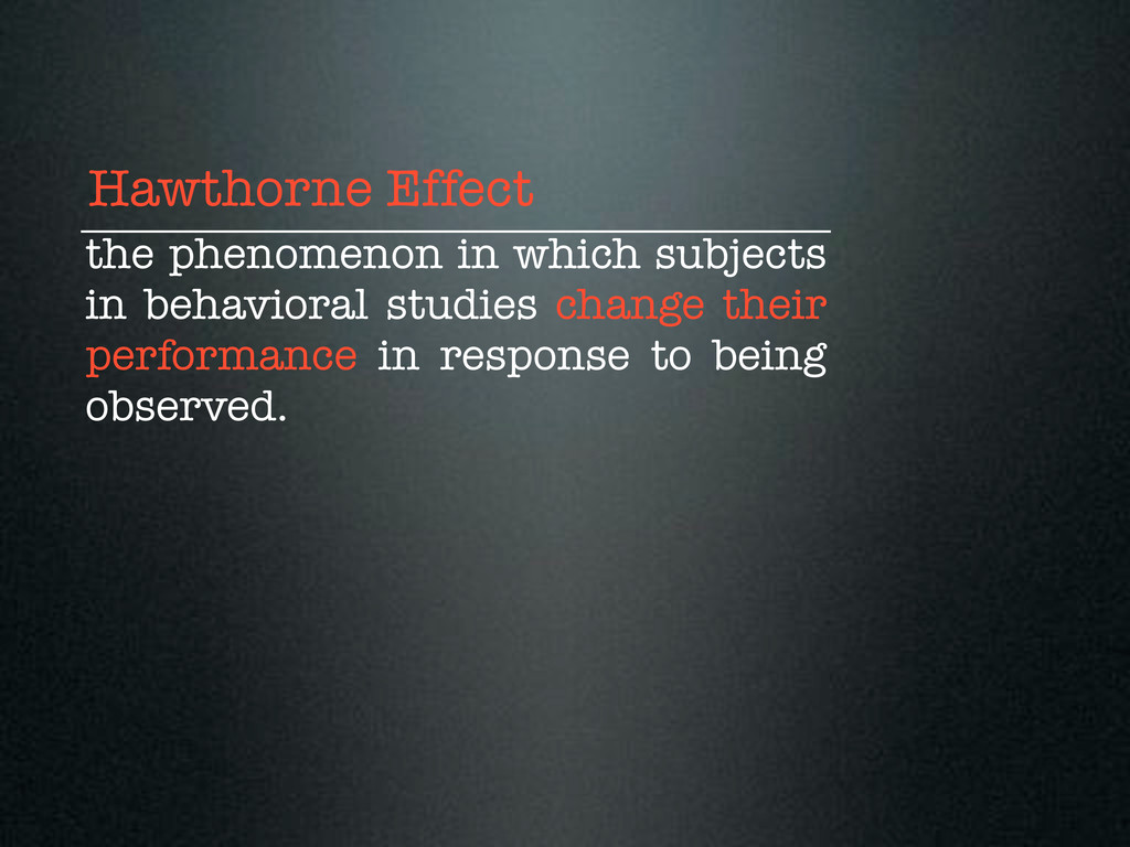 Hawthorne Effect the phenomenon in which subjec...