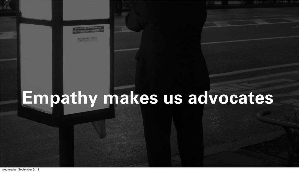 Empathy makes us advocates Wednesday, September...