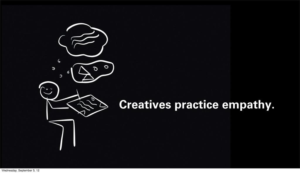 Creatives practice empathy. Wednesday, Septembe...