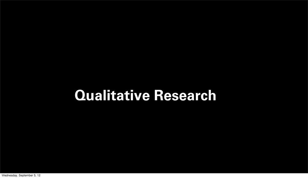 Qualitative Research Wednesday, September 5, 12