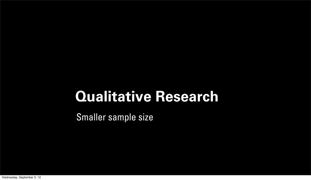 Qualitative Research Smaller sample size Wednes...