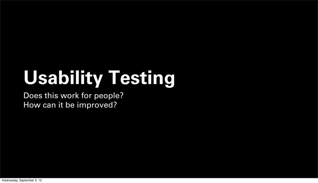 Usability Testing Does this work for people? Ho...
