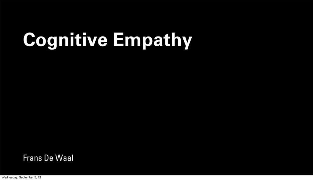 Cognitive Empathy Frans De Waal Wednesday, Sept...