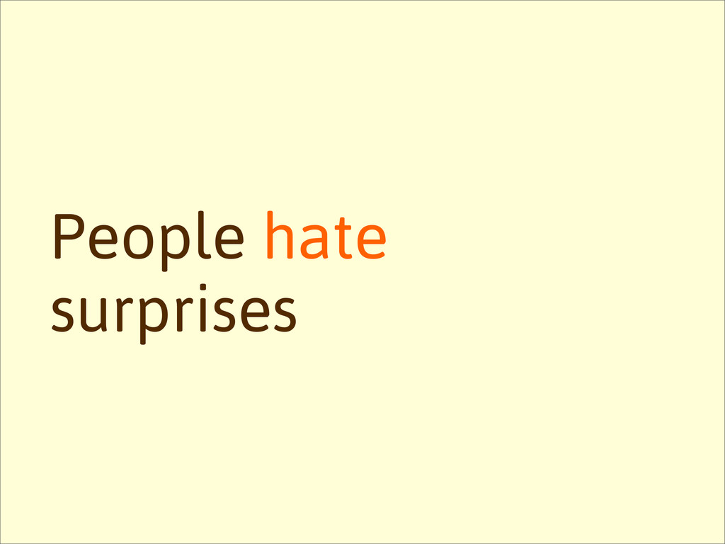 People hate surprises