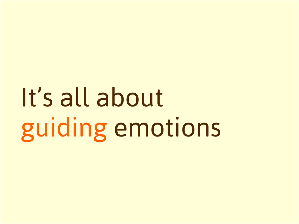 It's all about guiding emotions