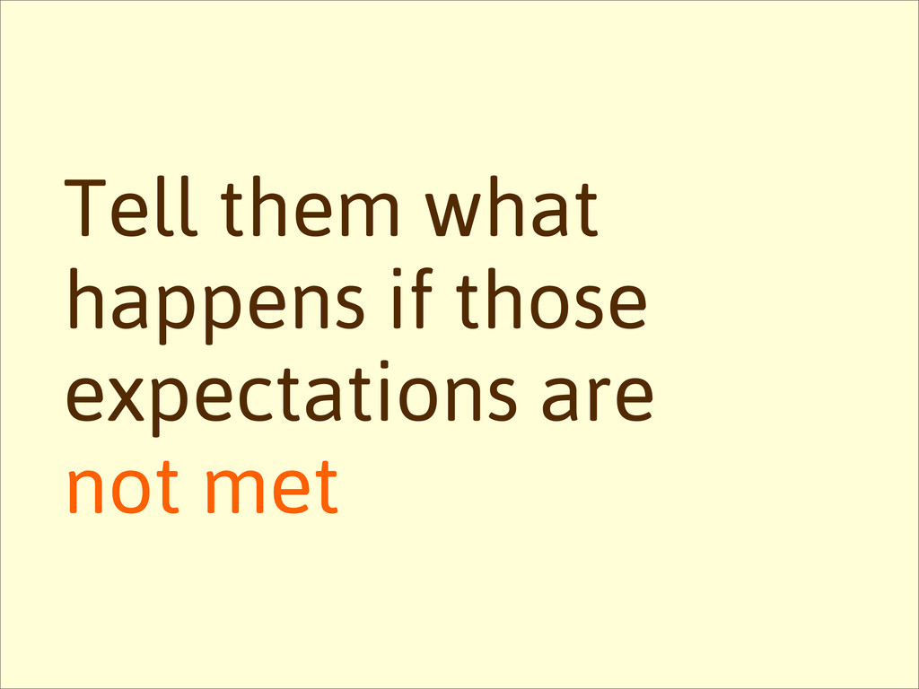 Tell them what happens if those expectations ar...