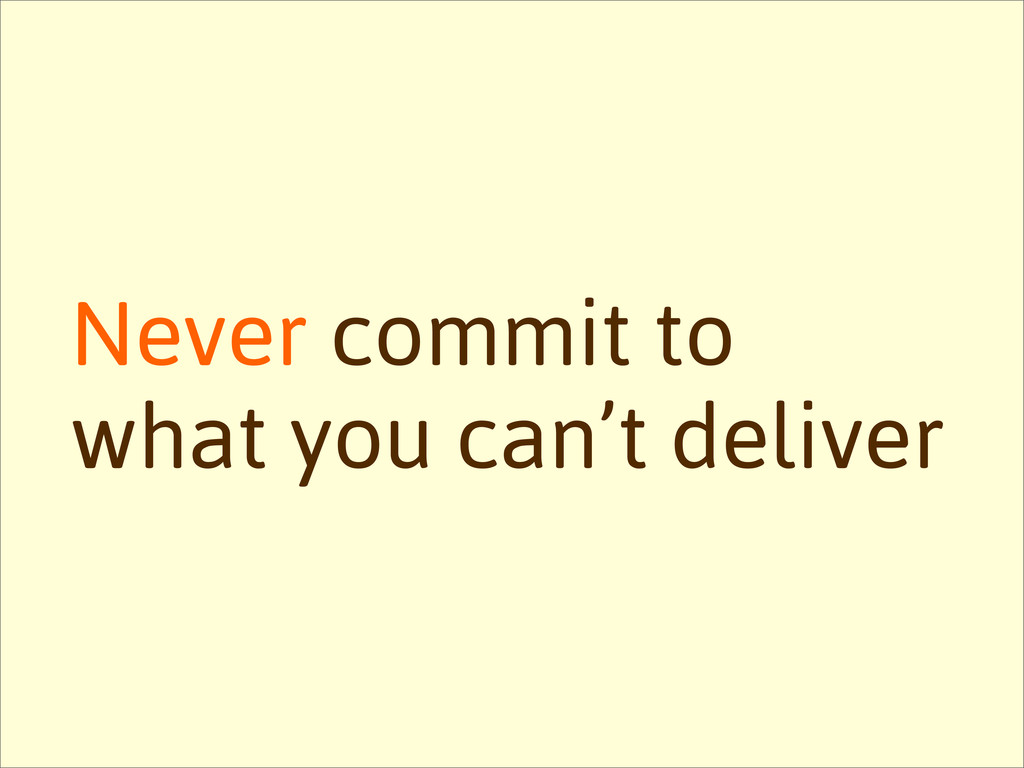 Never commit to what you can't deliver