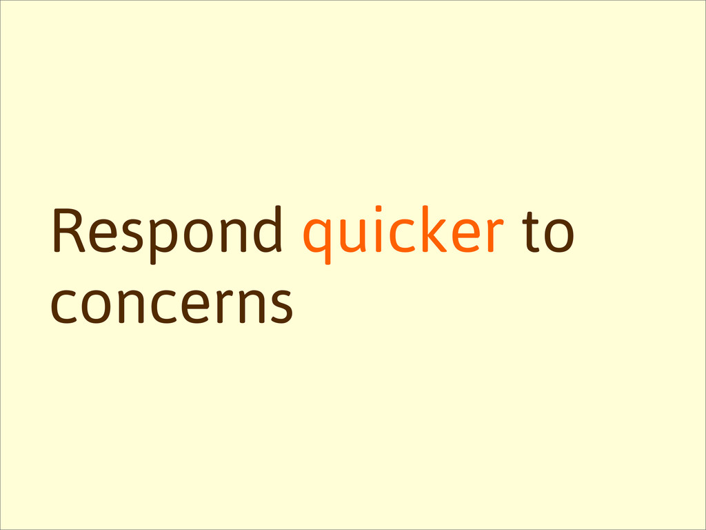 Respond quicker to concerns
