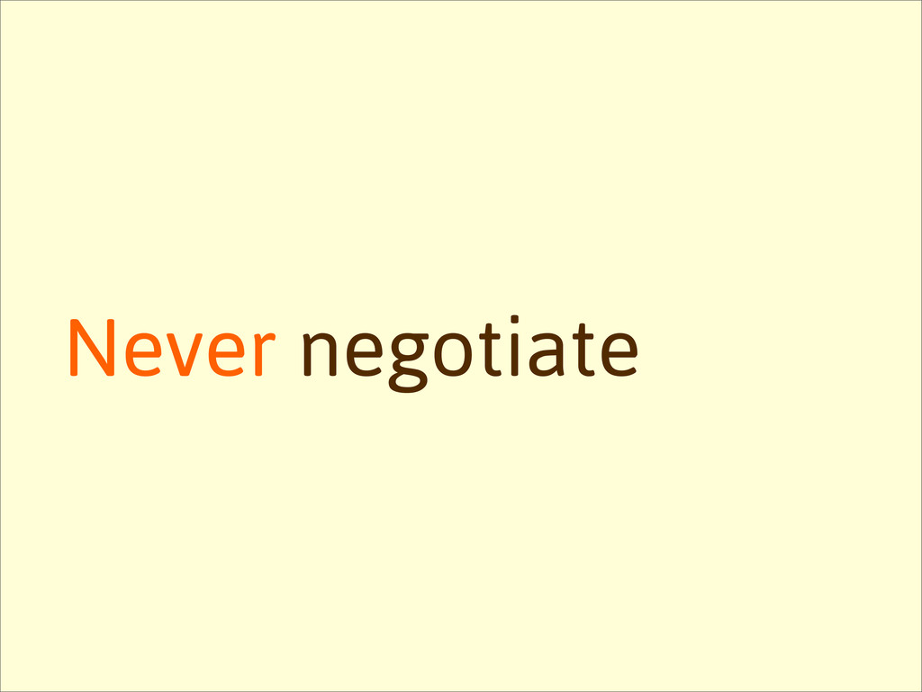 Never negotiate