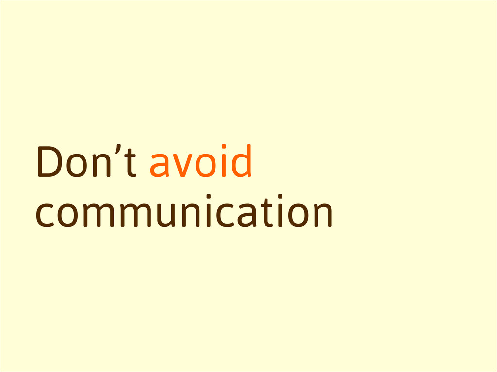Don't avoid communication