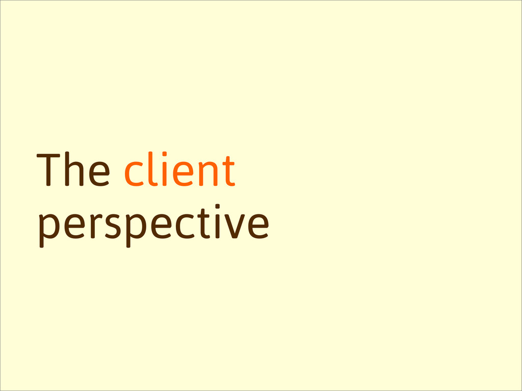 The client perspective