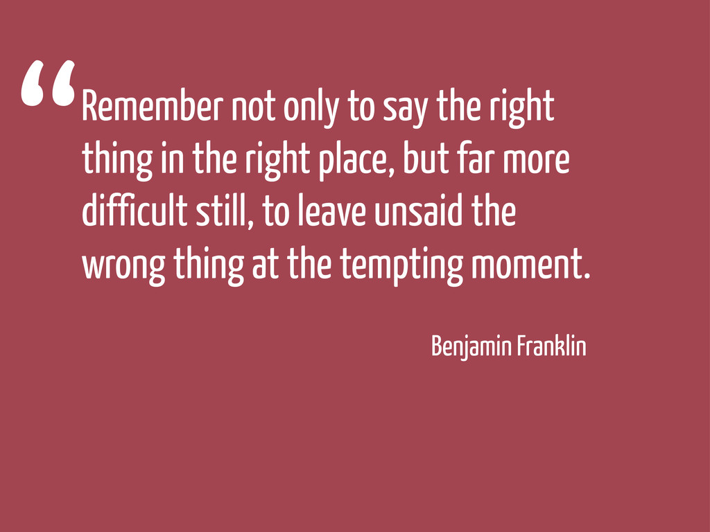 Remember not only to say the right thing in the...