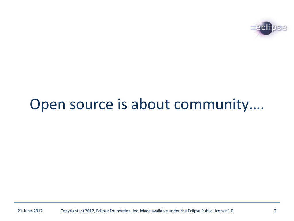 Open source is about community…. 21-June-2012 C...