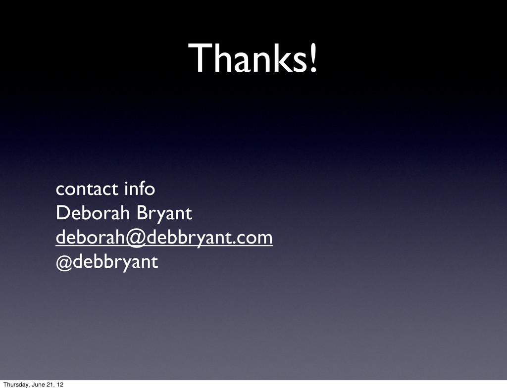 Thanks! contact info Deborah Bryant deborah@deb...