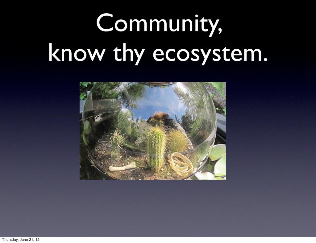 Community, know thy ecosystem. Thursday, June 2...