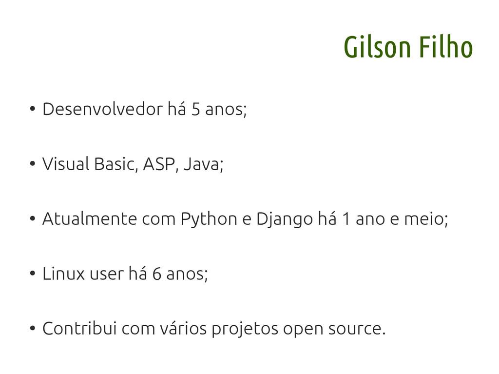 Gilson Filho ● Desenvolvedor há 5 anos; ● Visua...
