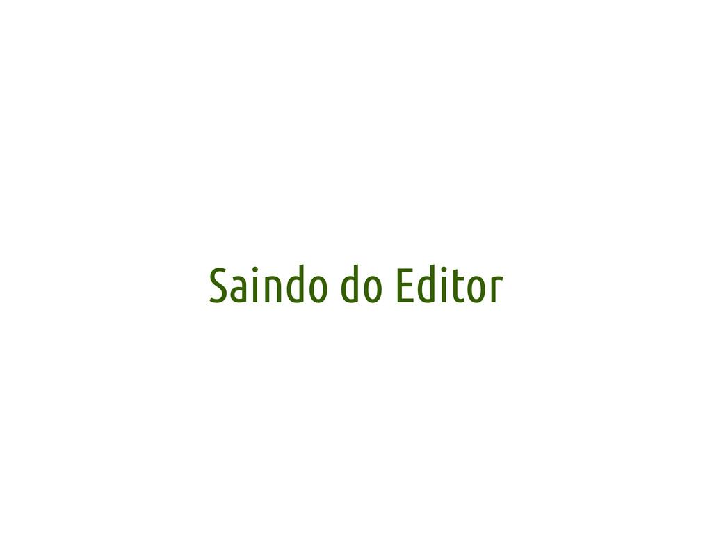 Saindo do Editor