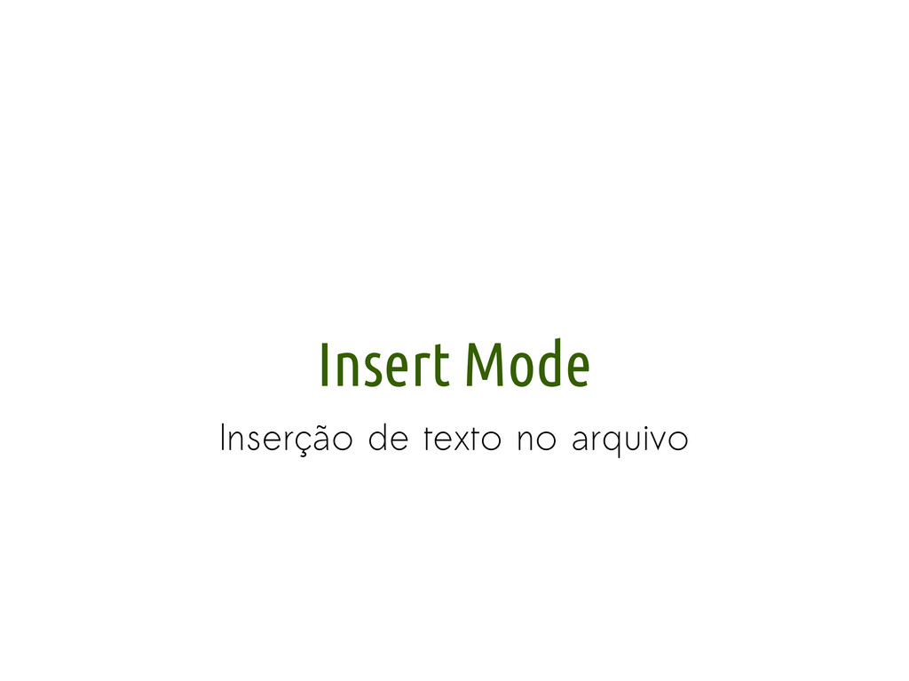 Insert Mode Inserção de texto no arquivo