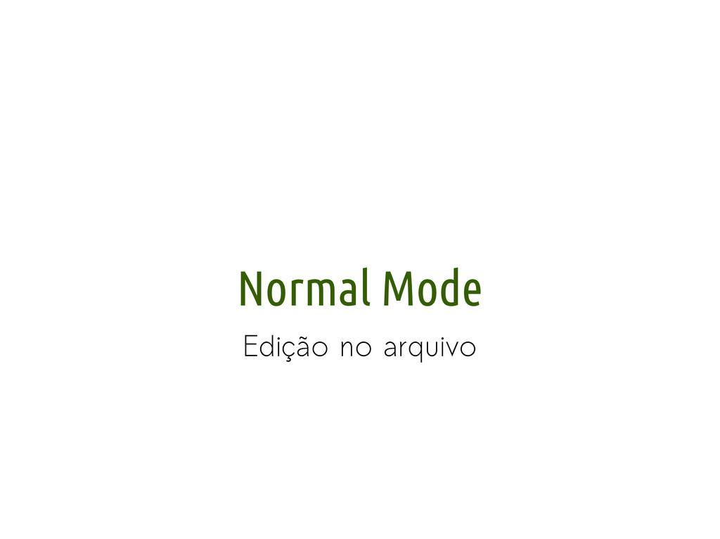 Normal Mode Edição no arquivo