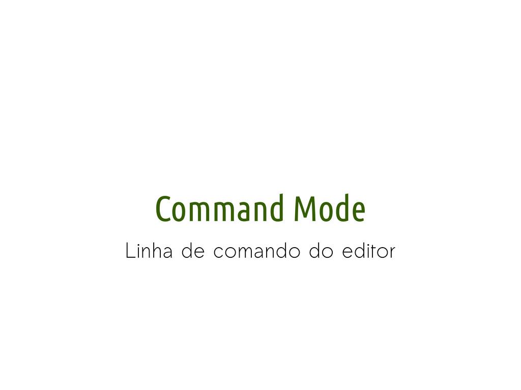 Command Mode Linha de comando do editor