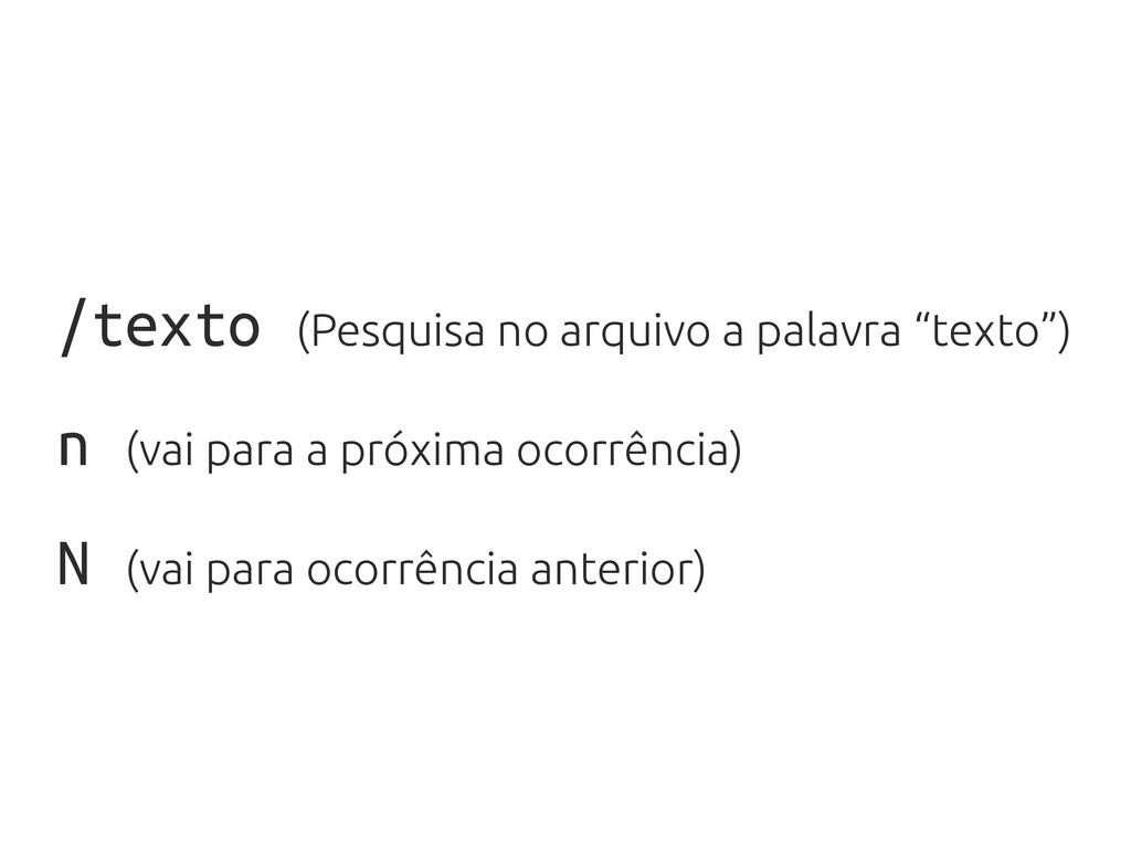 "/texto (Pesquisa no arquivo a palavra ""texto"") ..."