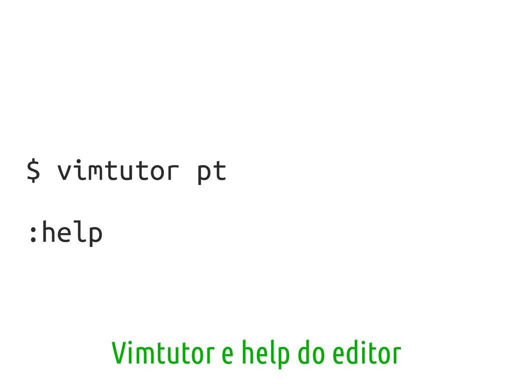 $ vimtutor pt :help Vimtutor e help do editor
