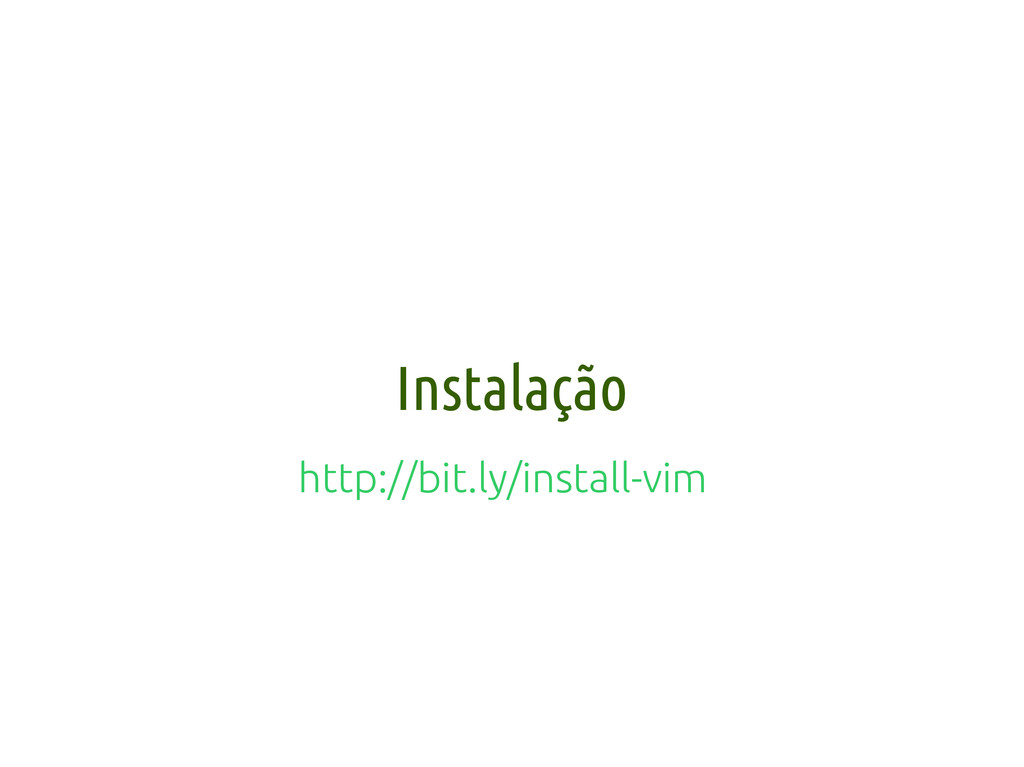 Instalação http://bit.ly/install-vim