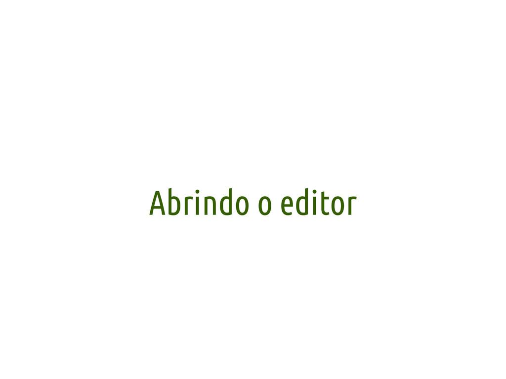 Abrindo o editor