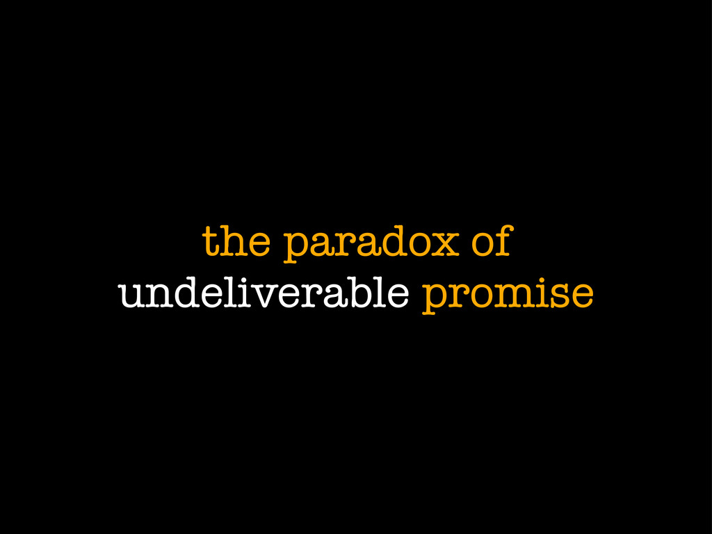 the paradox of undeliverable promise