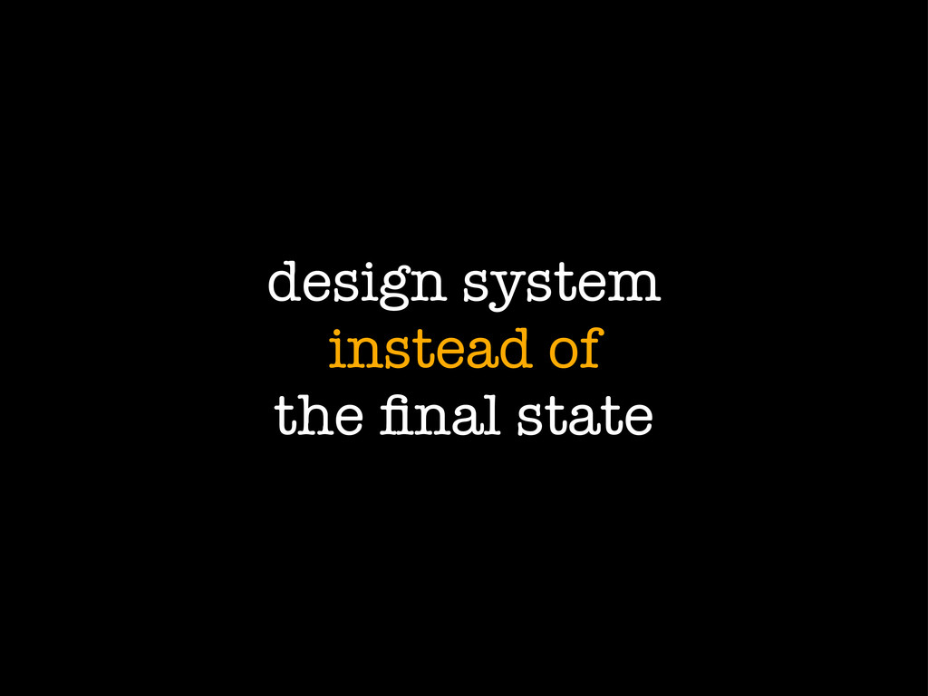design system instead of the final state