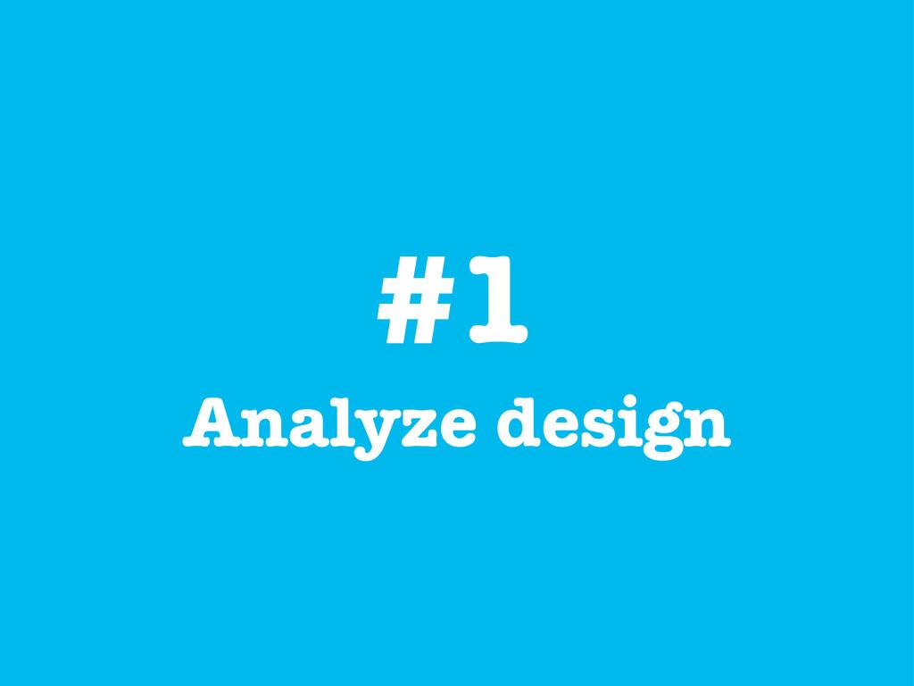 #1 Analyze design