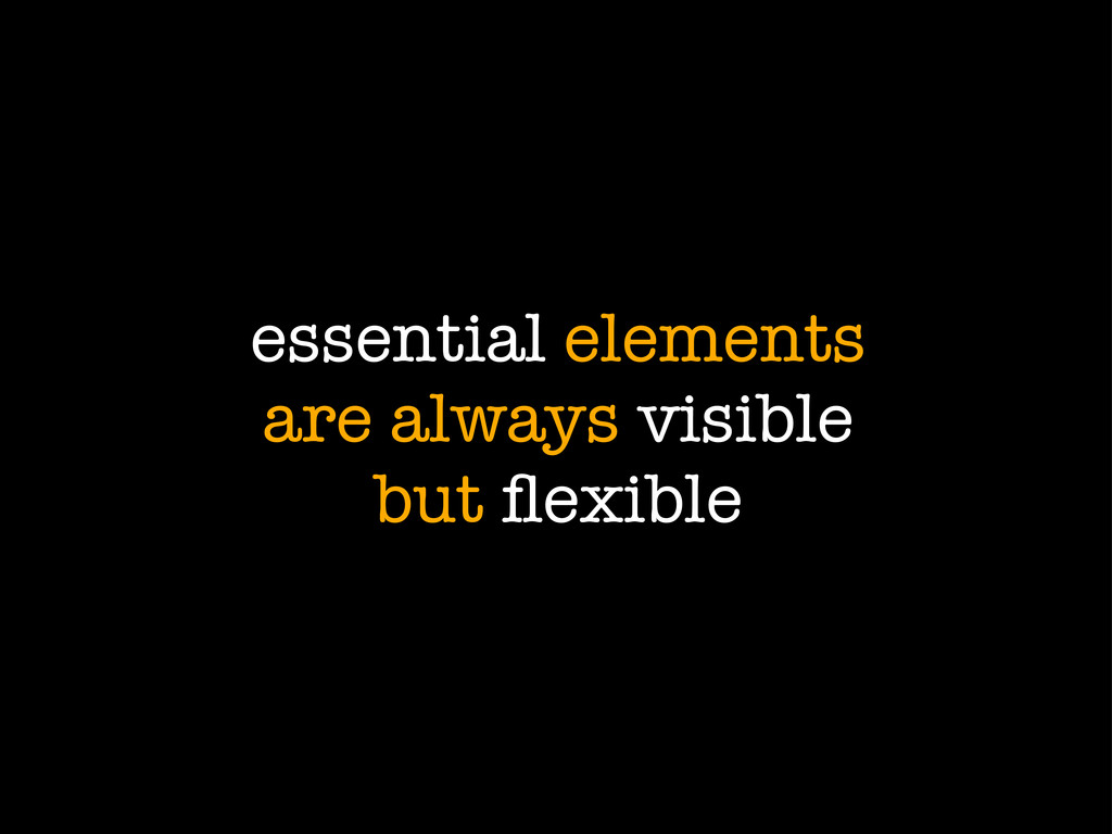 essential elements are always visible but flexib...