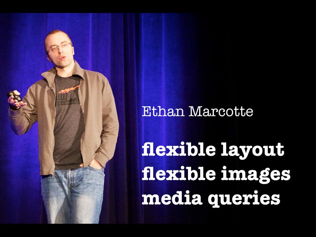 Ethan Marcotte flexible layout flexible images me...