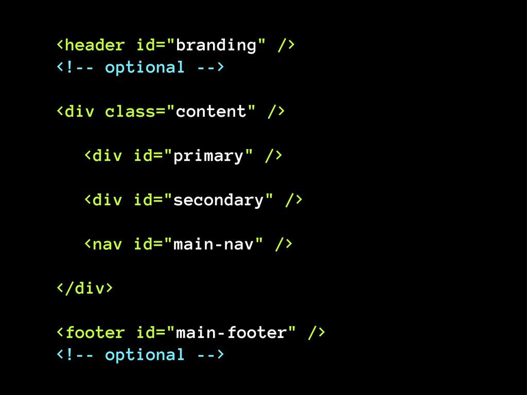 "<header id=""branding"" /> <!-- optional --> <div..."