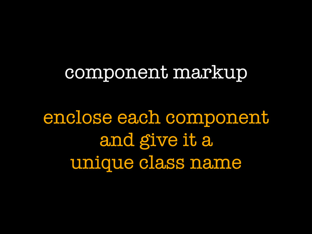 component markup enclose each component and giv...