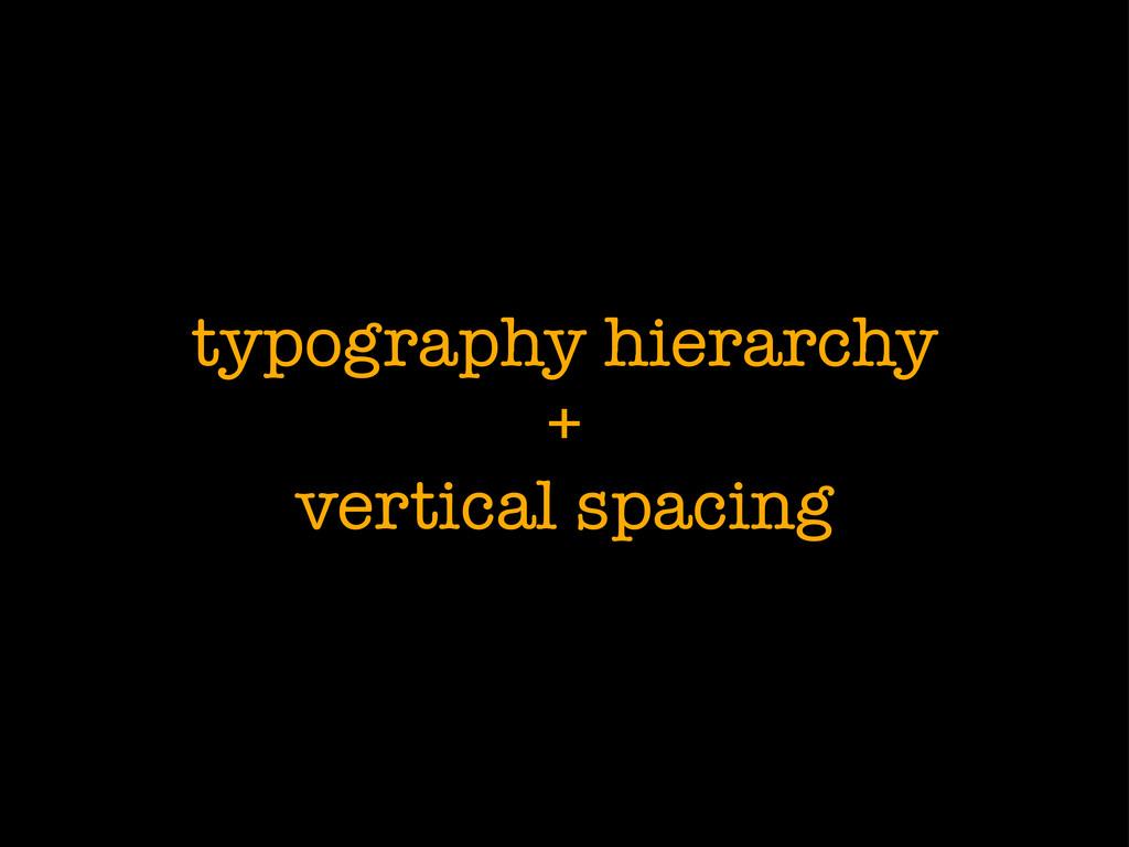 typography hierarchy + vertical spacing